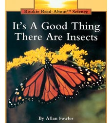 Rookie Read-About® Science-Animals: It's a Good Thing There Are Insects 9780516241166