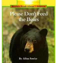 Rookie Read-About® Science—Animals: Please Don't Feed the Bears
