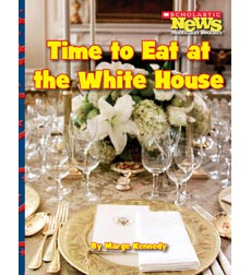 Scholastic News Nonfiction Readers—Let's Visit the White House: Time to Eat at the White House