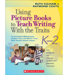 Using Picture Books to Teach Writing With the Traits: K-2