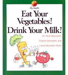 My Health: Eat Your Vegetables! Drink Your Milk!