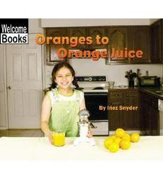 Welcome Books™—How Things are Made: Oranges to Orange Juice