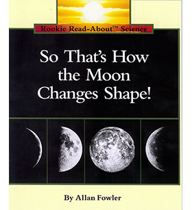 Rookie Read-About® Science—Space Science: So That's How the Moon Changes Shape!