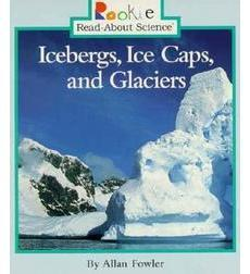 Rookie Read-About® Science—Earth Science: Icebergs, Ice Caps, and Glaciers