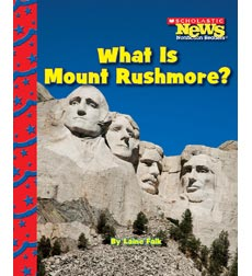 Scholastic News Nonfiction Readers—American Symbols: What Is Mount Rushmore?