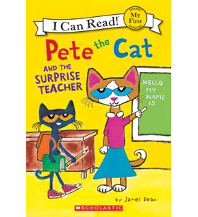I Can Read! My First I Can Read!-Pete the Cat: Pete the Cat and the Surprise Teacher