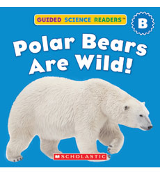 Guided Science Readers: Seasons—Level B: Polar Bears Are Wild!