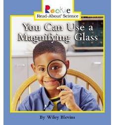 Rookie Read-About® Science—Physical Science: You Can Use a Magnifying Glass