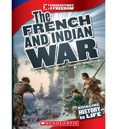 Cornerstones of Freedom™—Third Series: The French and Indian War