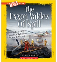 A True Book™—Disasters: The Exxon Valdez Oil Spill