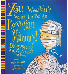 You Wouldn't Want to Be an Egyptian Mummy!
