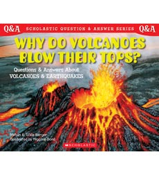 Scholastic Q & A: Why Do Volcanoes Blow Their Tops?