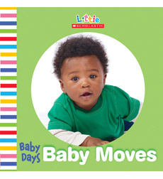 Little Scholastic—Baby Days: Baby Moves