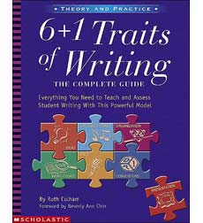 6 + 1 Traits of Writing: The Complete Guide: Grades 3 & Up