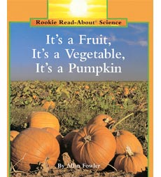 Rookie Read-About® Science—Plants and Fungi: It's a Fruit, It's a Vegetable, It's a Pumpkin