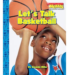 Scholastic News Nonfiction Readers-Sports: Let's Talk Basketball