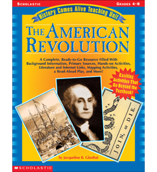 History Comes Alive Teaching Unit: The American Revolution