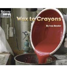 Welcome Books™—How Things are Made: Wax to Crayon
