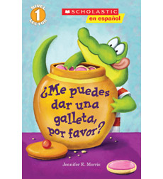 Scholastic Reader!® Level 1: ¿Me Puedes Dar Una Galleta, Por Favor?