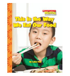 Scholastic News Nonfiction Readers—Kids Like Me: This Is the Way We Eat Our Food