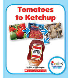 Rookie Read-About Science: Tomatoes to Ketchup